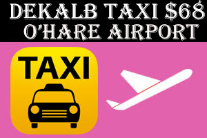 Taxi To/From O'hare from Dekalb Taxi Airport Starting $75.00
