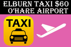 Elburn Taxi To O'Hare Airport $60