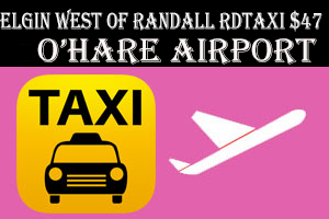 Elgin West Of Randall RD Taxi To O'Hare Staringt $47.00