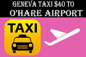 Taxi To/From From O'Hare to Geneva IL Illinois