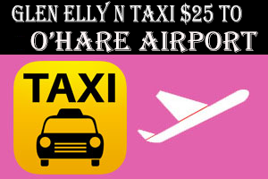 Glen Ellyn IL Taxi To/From from O'Hare/Midway Airport Taxi  $25.00
