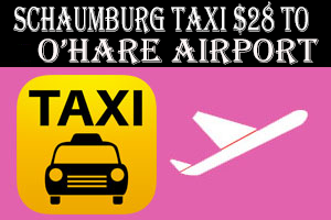 Taxi To/From O'Hare from Schaumburg IL Taxi $60.00