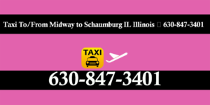 Taxi To/From Midway to Schaumburg IL Illinois ☎ 630-847-3401