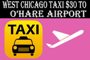 Taxi To/From O'Hare to West Chicago IL Illinois $30