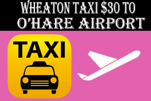 Taxi To/From Ohare from Glen Ellyn, IL
