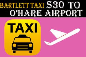 Taxi To/From O'Hare to Bartlett IL Illinois