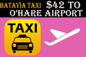 Taxi To/From O'Hare to Batavia IL Airport $42.00