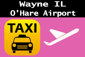 Taxi To/From O'Hare to Wayne IL Illinois