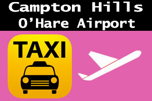 Taxi To/From O'Hare to Campton Hills IL Illinois