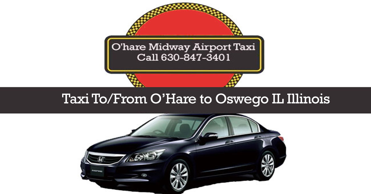 Taxi To/From O'Hare to Oswego IL Illinois